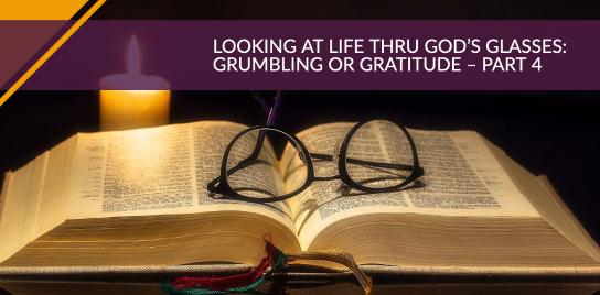 Looking at Life Thru God's Glasses: Grumbling or Gratitude - Part 4