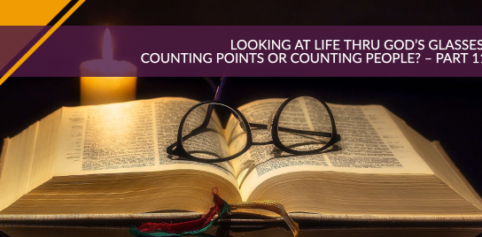 Looking at Life Thru God's Glasses: Counting Points or Counting People? – Part 11